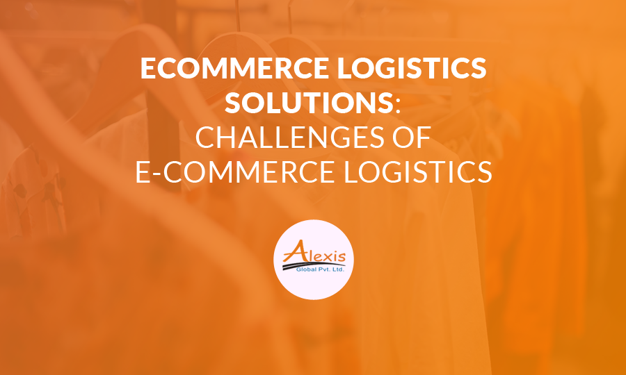 Ecommerce Logistics Solutions: Challenges of E-Commerce Logistics