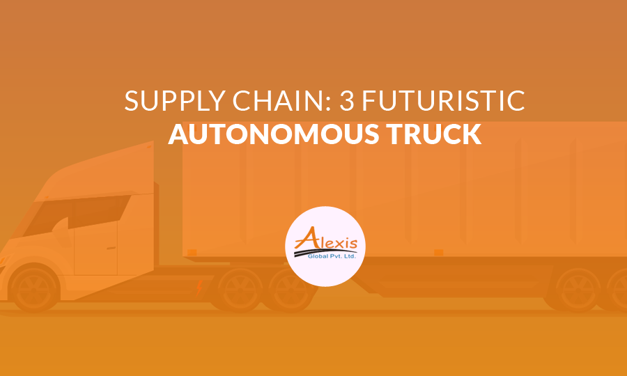 Supply Chain: 3 Futuristic Autonomous Truck
