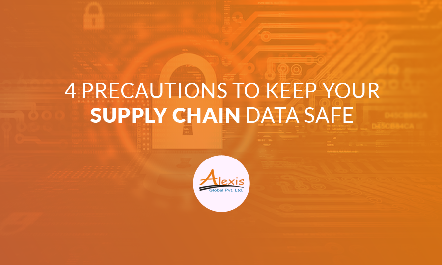 Supply Chain: 4 Precautions to Keep your Data Safe